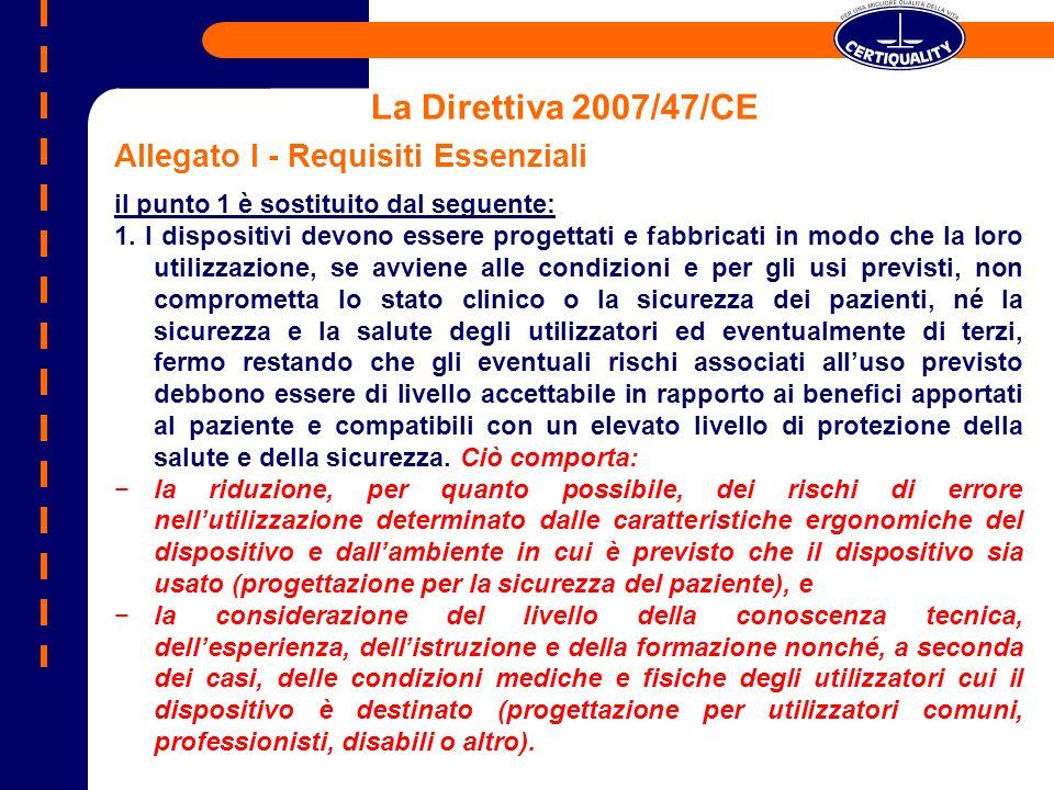 La Direttiva 2007/47/CE Allegato I - Requisiti Essenziali il punto 1 è sostituito dal seguente: 1. I dispositivi devono essere progettati e fabbricati
