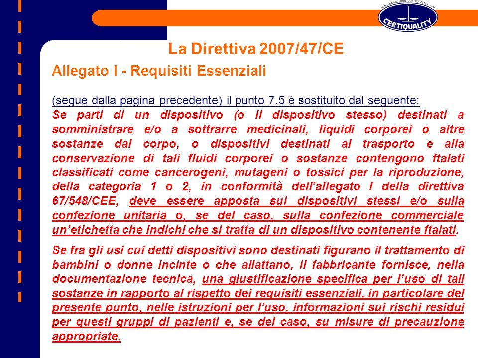 La Direttiva 2007/47/CE Allegato I - Requisiti Essenziali (segue dalla pagina precedente) il punto 7.5 è sostituito dal seguente: Se parti di un dispo