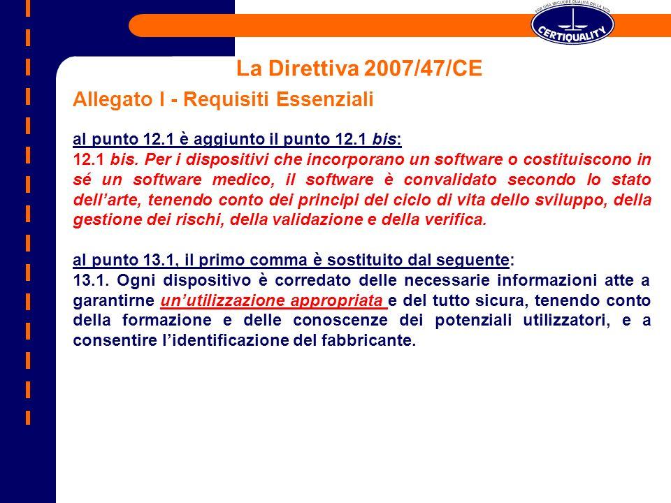 La Direttiva 2007/47/CE Allegato I - Requisiti Essenziali al punto 12.1 è aggiunto il punto 12.1 bis: 12.1 bis. Per i dispositivi che incorporano un s
