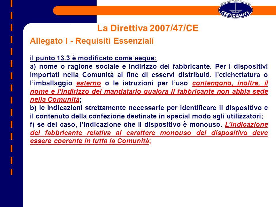 La Direttiva 2007/47/CE Allegato I - Requisiti Essenziali il punto 13.3 è modificato come segue: a) nome o ragione sociale e indirizzo del fabbricante