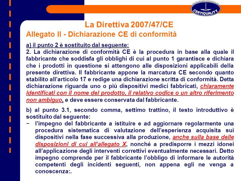 La Direttiva 2007/47/CE Allegato II - Dichiarazione CE di conformità a) il punto 2 è sostituito dal seguente: 2. La dichiarazione di conformità CE è l