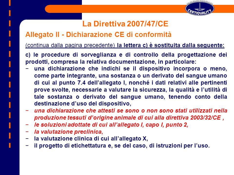La Direttiva 2007/47/CE Allegato II - Dichiarazione CE di conformità (continua dalla pagina precedente) la lettera c) è sostituita dalla seguente: c)