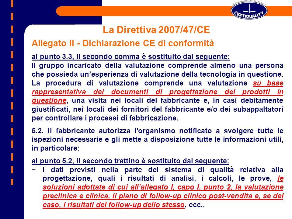 La Direttiva 2007/47/CE Allegato II - Dichiarazione CE di conformità al punto 3.3, il secondo comma è sostituito dal seguente: Il gruppo incaricato de