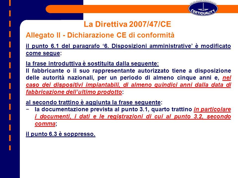 La Direttiva 2007/47/CE Allegato II - Dichiarazione CE di conformità il punto 6.1 del paragrafo 6. Disposizioni amministrative è modificato come segue
