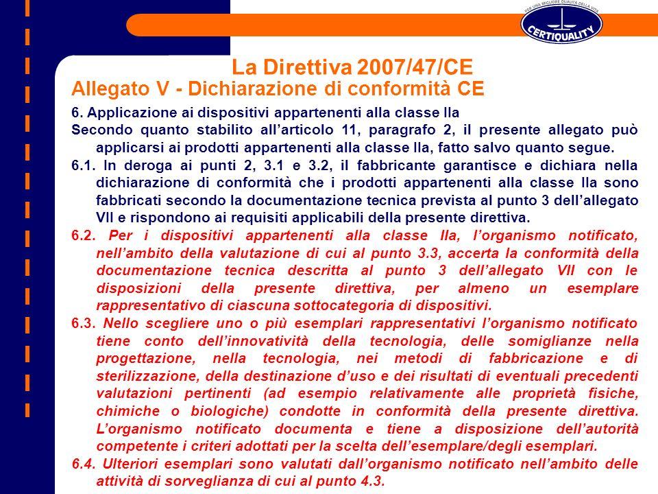 La Direttiva 2007/47/CE Allegato V - Dichiarazione di conformità CE 6. Applicazione ai dispositivi appartenenti alla classe IIa Secondo quanto stabili