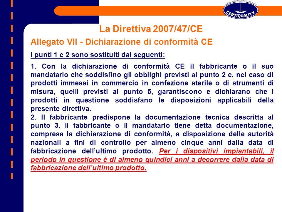 La Direttiva 2007/47/CE Allegato VII - Dichiarazione di conformità CE i punti 1 e 2 sono sostituiti dai seguenti: 1. Con la dichiarazione di conformit