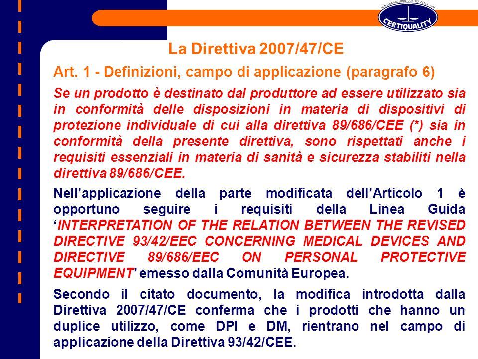 La Direttiva 2007/47/CE Art. 1 - Definizioni, campo di applicazione (paragrafo 6) Se un prodotto è destinato dal produttore ad essere utilizzato sia i
