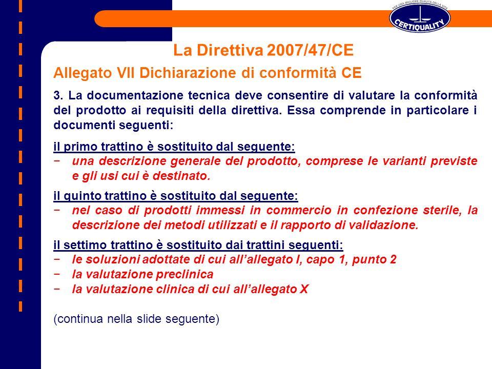La Direttiva 2007/47/CE Allegato VII Dichiarazione di conformità CE 3. La documentazione tecnica deve consentire di valutare la conformità del prodott