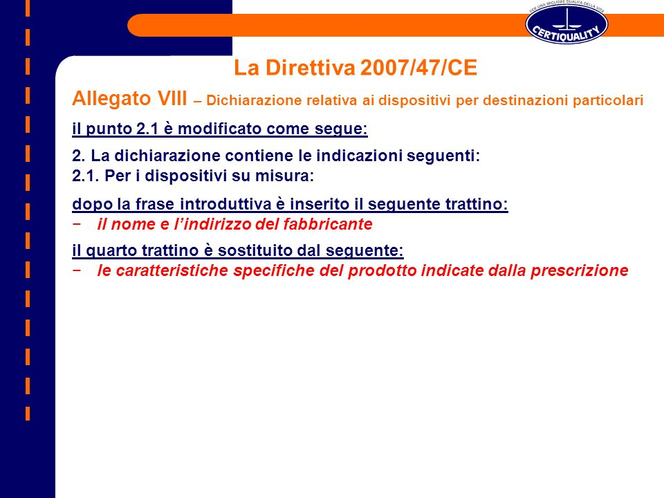 La Direttiva 2007/47/CE Allegato VIII – Dichiarazione relativa ai dispositivi per destinazioni particolari il punto 2.1 è modificato come segue: 2. La