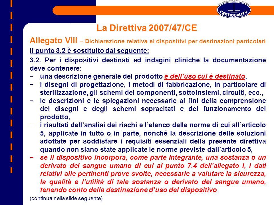 La Direttiva 2007/47/CE Allegato VIII – Dichiarazione relativa ai dispositivi per destinazioni particolari il punto 3.2 è sostituito dal seguente: 3.2