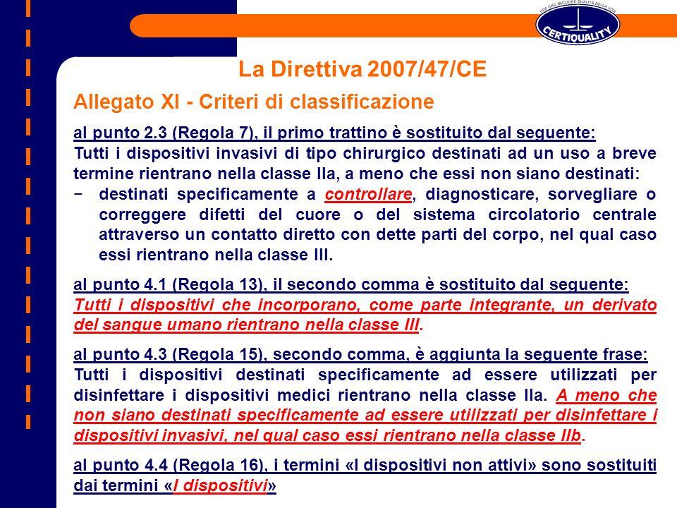 La Direttiva 2007/47/CE Allegato XI - Criteri di classificazione al punto 2.3 (Regola 7), il primo trattino è sostituito dal seguente: Tutti i disposi