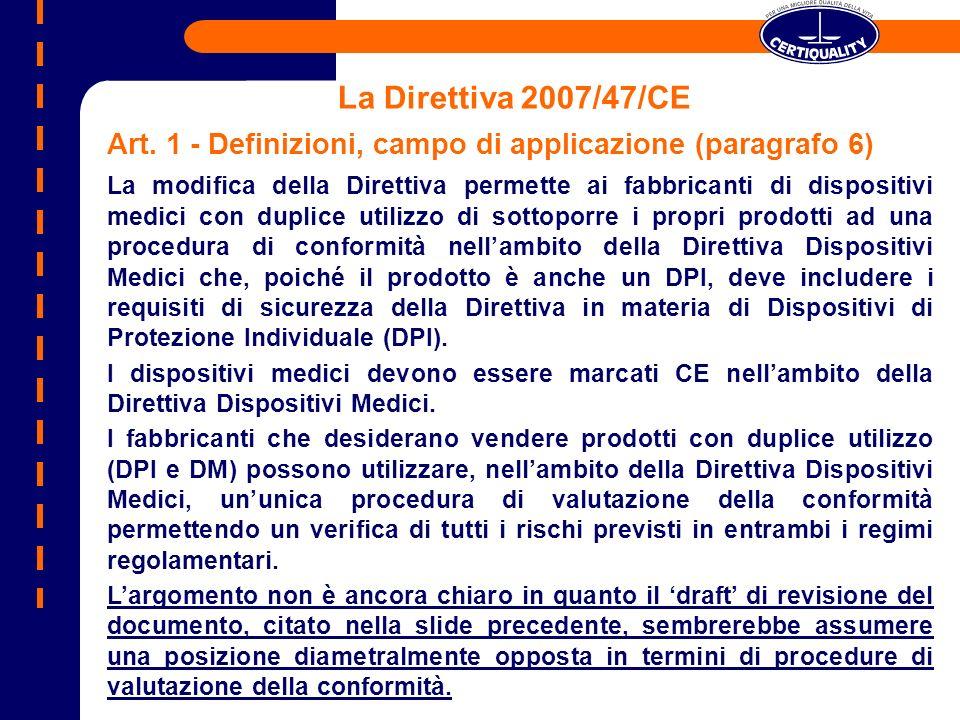 La Direttiva 2007/47/CE Art. 1 - Definizioni, campo di applicazione (paragrafo 6) La modifica della Direttiva permette ai fabbricanti di dispositivi m