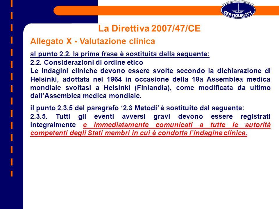 La Direttiva 2007/47/CE Allegato X - Valutazione clinica al punto 2.2, la prima frase è sostituita dalla seguente: 2.2. Considerazioni di ordine etico