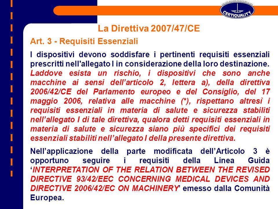 La Direttiva 2007/47/CE Art. 3 - Requisiti Essenziali I dispositivi devono soddisfare i pertinenti requisiti essenziali prescritti nell'allegato I in