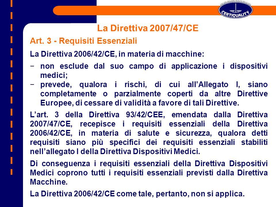 La Direttiva 2007/47/CE Art. 3 - Requisiti Essenziali La Direttiva 2006/42/CE, in materia di macchine: non esclude dal suo campo di applicazione i dis