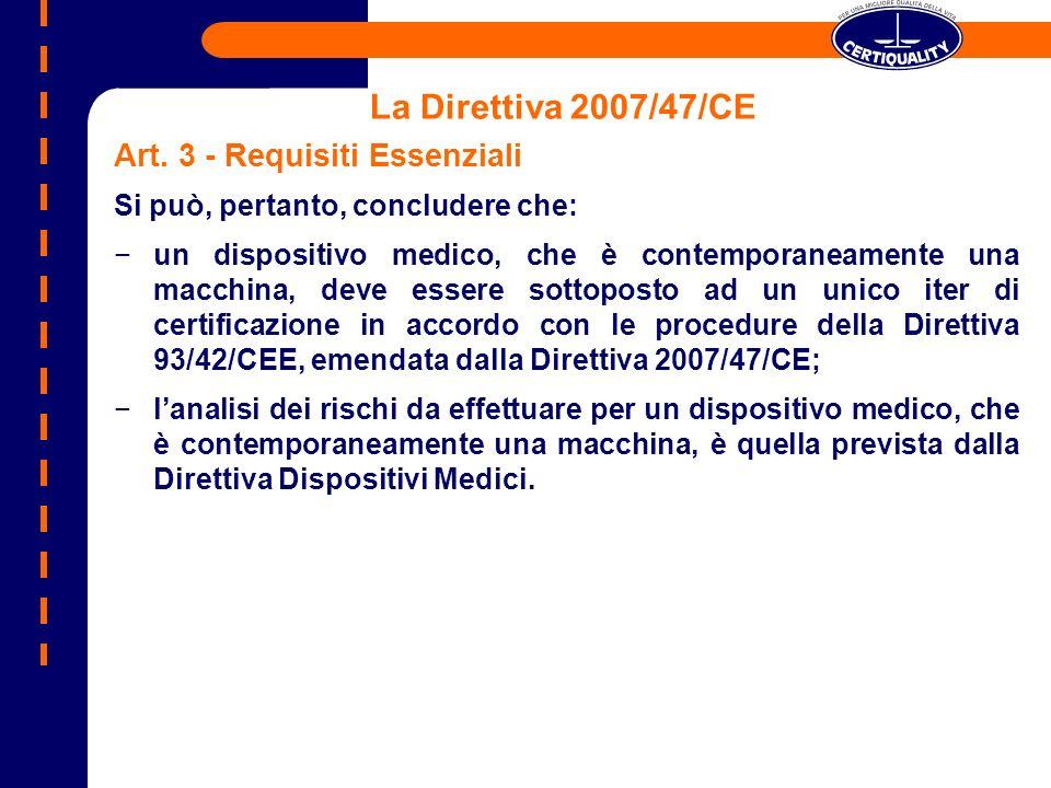La Direttiva 2007/47/CE Art. 3 - Requisiti Essenziali Si può, pertanto, concludere che: un dispositivo medico, che è contemporaneamente una macchina,