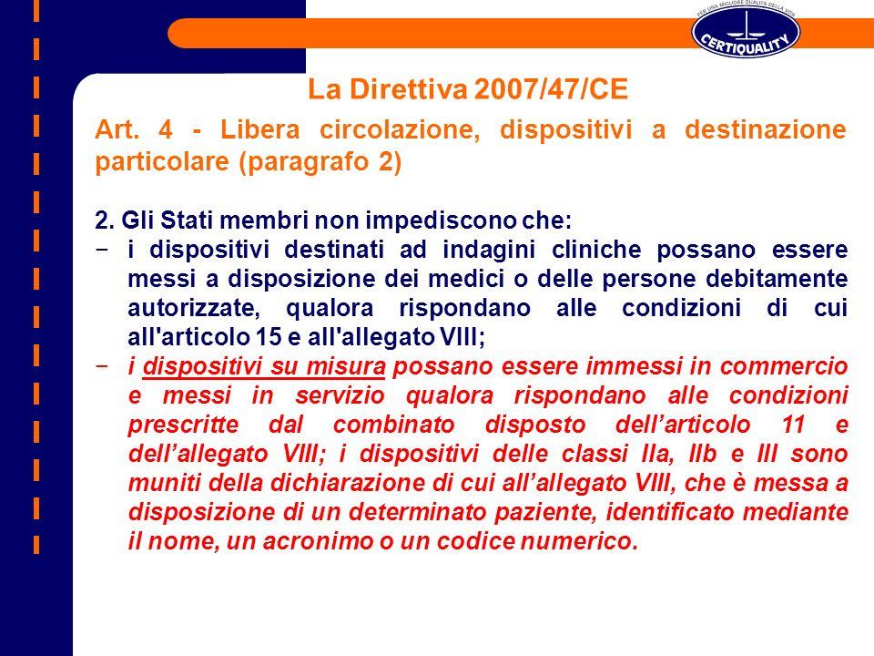 La Direttiva 2007/47/CE Art. 4 - Libera circolazione, dispositivi a destinazione particolare (paragrafo 2) 2. Gli Stati membri non impediscono che: i