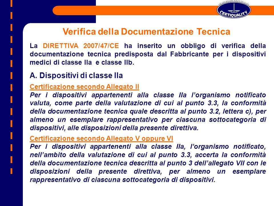 Verifica della Documentazione Tecnica La DIRETTIVA 2007/47/CE ha inserito un obbligo di verifica della documentazione tecnica predisposta dal Fabbricante per i dispositivi medici di classe IIa e classe IIb.