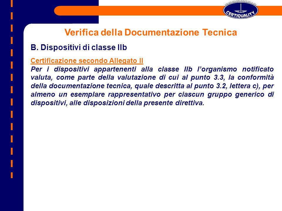 Verifica della Documentazione Tecnica B. Dispositivi di classe IIb Certificazione secondo Allegato II Per i dispositivi appartenenti alla classe IIb l