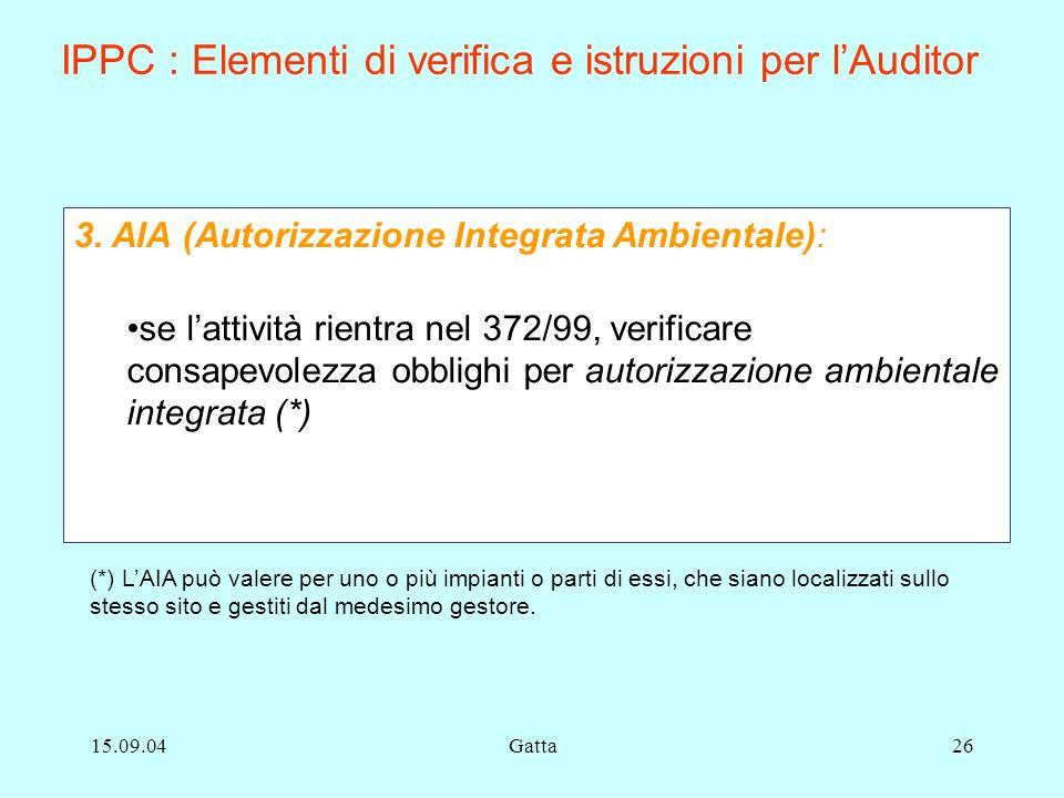 15.09.04Gatta26 3. AIA (Autorizzazione Integrata Ambientale): se lattività rientra nel 372/99, verificare consapevolezza obblighi per autorizzazione a