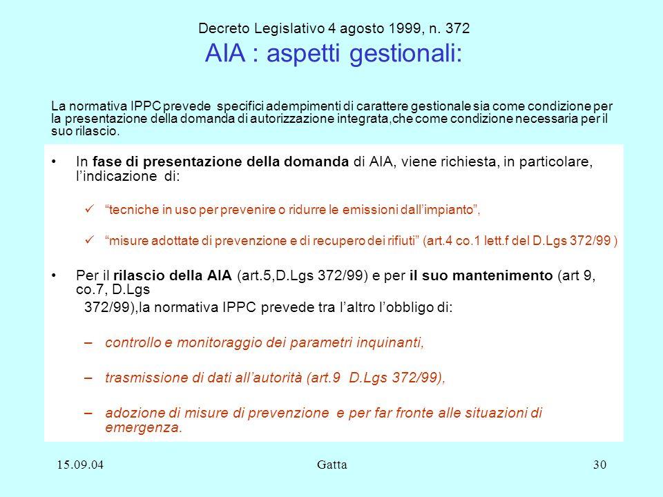 15.09.04Gatta30 In fase di presentazione della domanda di AIA, viene richiesta, in particolare, lindicazione di: tecniche in uso per prevenire o ridur