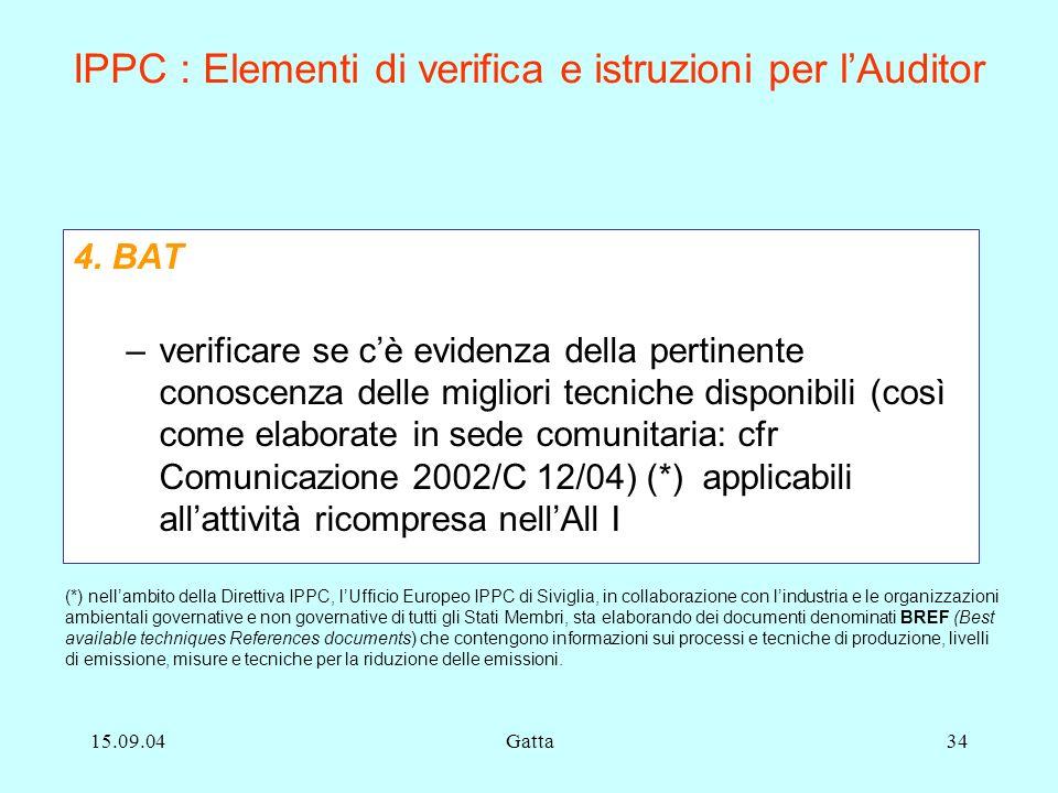 15.09.04Gatta34 IPPC : Elementi di verifica e istruzioni per lAuditor 4. BAT –verificare se cè evidenza della pertinente conoscenza delle migliori tec