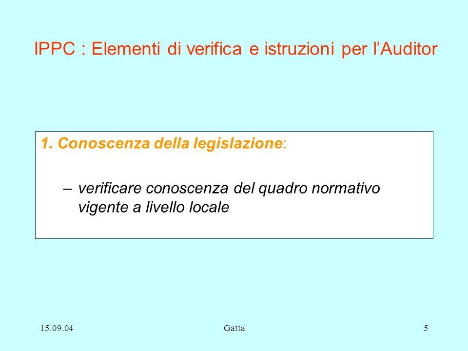 15.09.04Gatta5 IPPC : Elementi di verifica e istruzioni per lAuditor 1. Conoscenza della legislazione: –verificare conoscenza del quadro normativo vig
