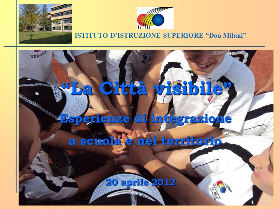 Esperienze di integrazione a scuola e nel territorio 20 aprile 2012 ISTITUTO DISTRUZIONE SUPERIORE Don Milani La Città visibile La Città visibile