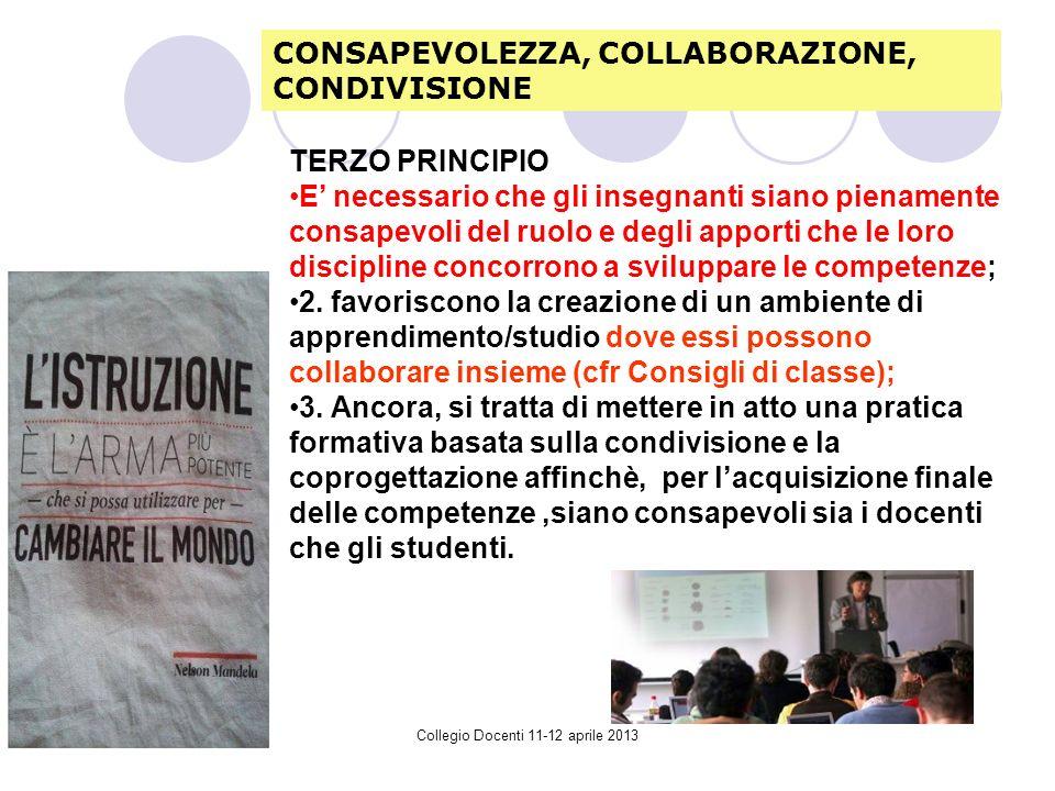 Collegio Docenti 11-12 aprile 2013 TERZO PRINCIPIO E necessario che gli insegnanti siano pienamente consapevoli del ruolo e degli apporti che le loro discipline concorrono a sviluppare le competenze; 2.