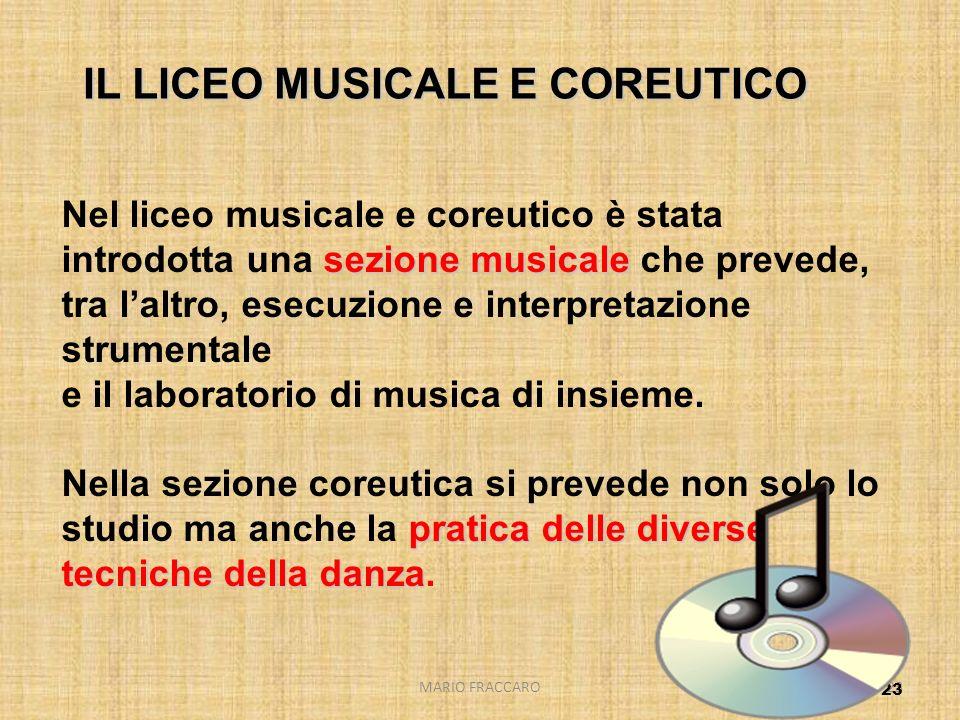 MARIO FRACCARO23 IL LICEO MUSICALE E COREUTICO sezione musicale Nel liceo musicale e coreutico è stata introdotta una sezione musicale che prevede, tr