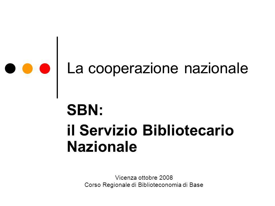 La cooperazione nazionale SBN: il Servizio Bibliotecario Nazionale Vicenza ottobre 2008 Corso Regionale di Biblioteconomia di Base
