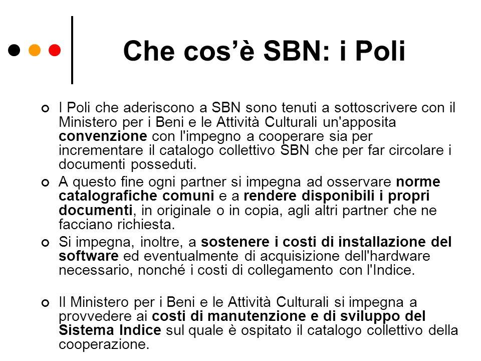 Che cosè SBN: i Poli I Poli che aderiscono a SBN sono tenuti a sottoscrivere con il Ministero per i Beni e le Attività Culturali un'apposita convenzio