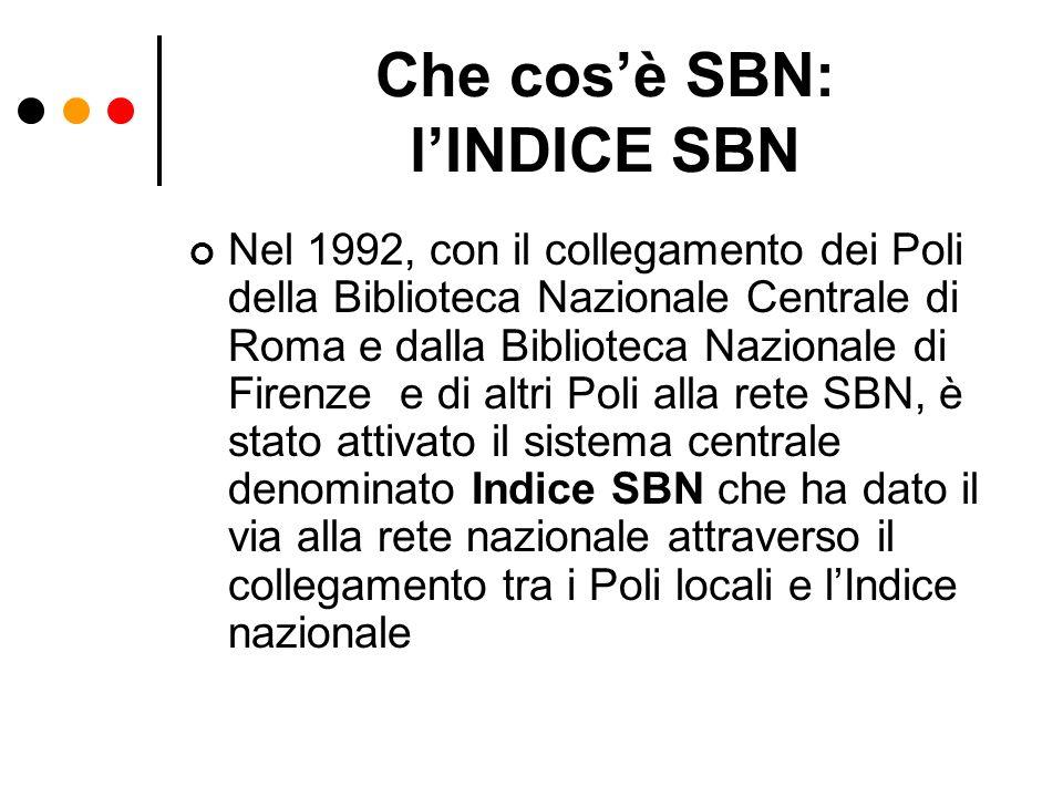 Che cosè SBN: lINDICE SBN Nel 1992, con il collegamento dei Poli della Biblioteca Nazionale Centrale di Roma e dalla Biblioteca Nazionale di Firenze e