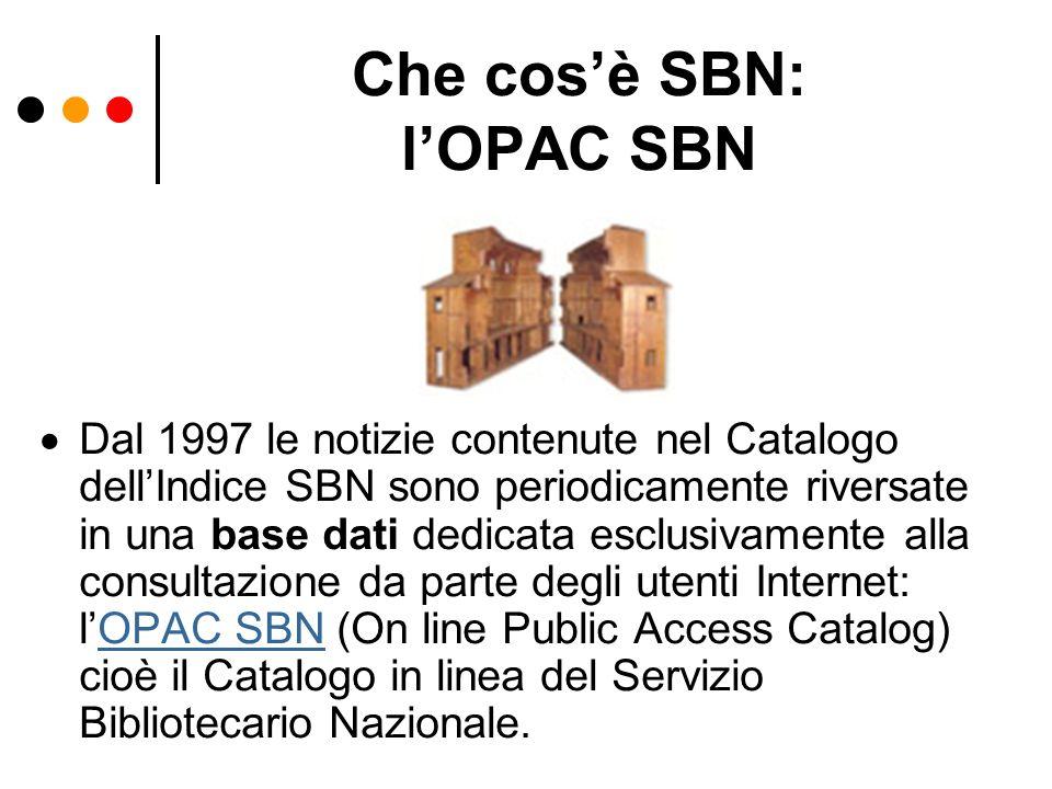 Che cosè SBN: lOPAC SBN Dal 1997 le notizie contenute nel Catalogo dellIndice SBN sono periodicamente riversate in una base dati dedicata esclusivamen