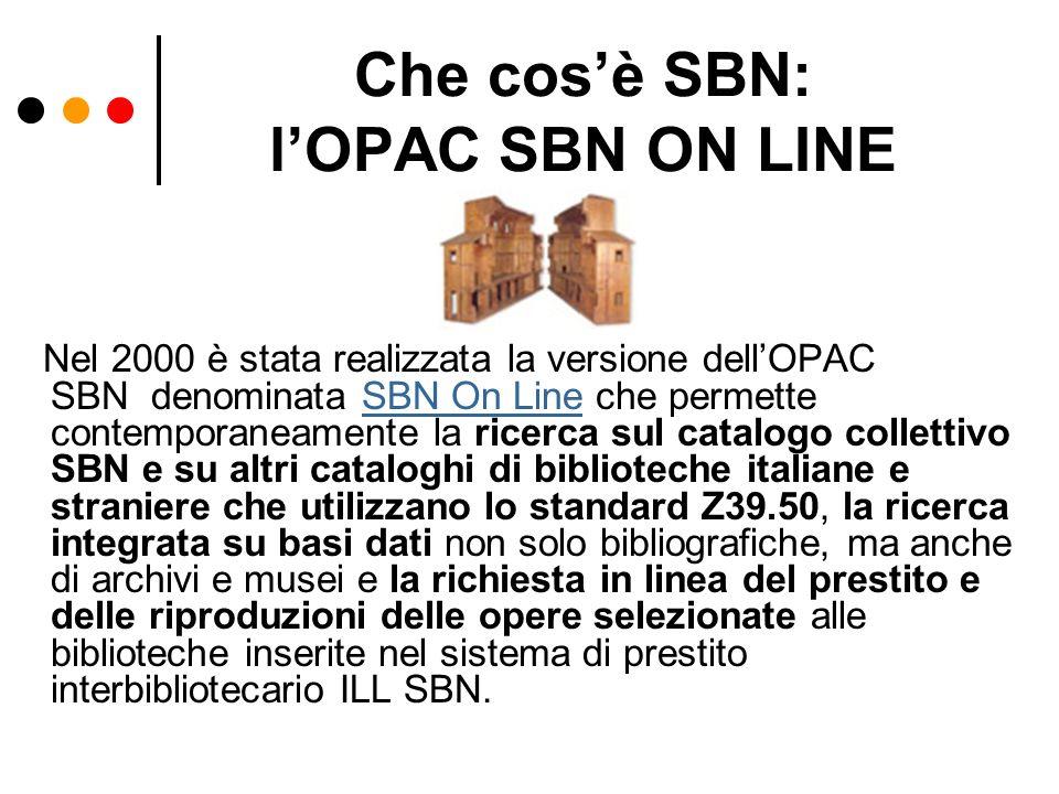Che cosè SBN: lOPAC SBN ON LINE Nel 2000 è stata realizzata la versione dellOPAC SBN denominata SBN On Line che permette contemporaneamente la ricerca