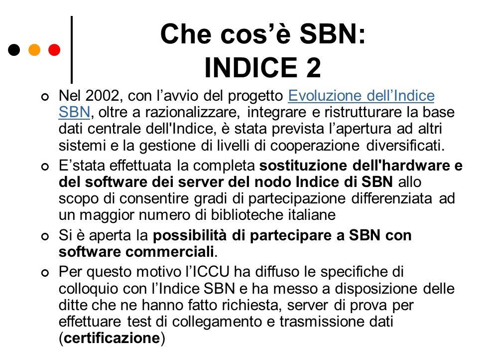 Che cosè SBN: INDICE 2 Nel 2002, con lavvio del progetto Evoluzione dellIndice SBN, oltre a razionalizzare, integrare e ristrutturare la base dati cen