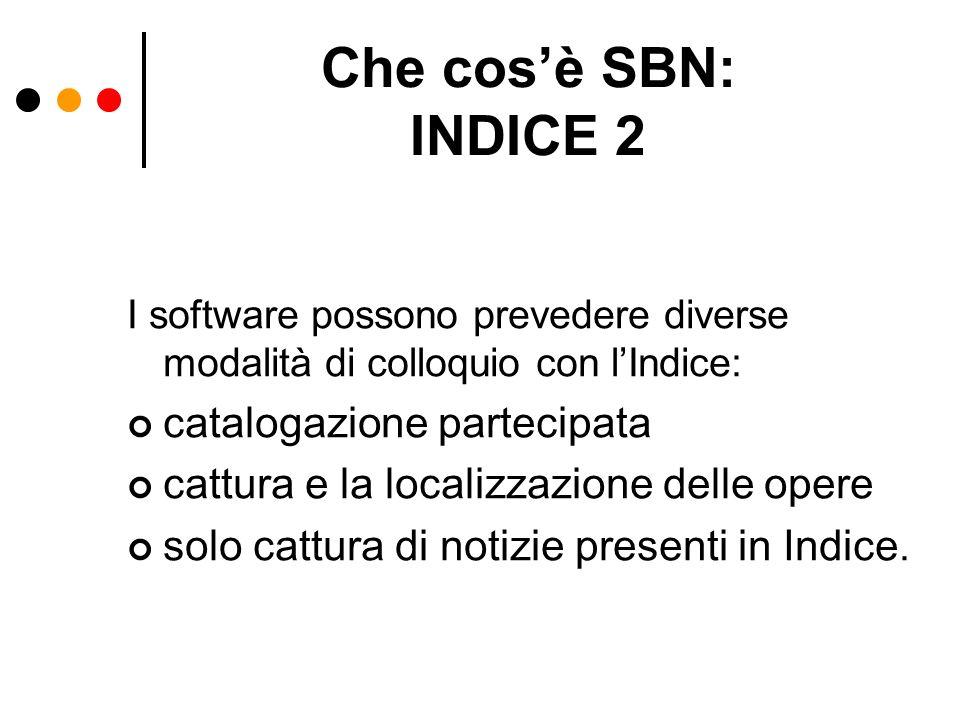Che cosè SBN: INDICE 2 I software possono prevedere diverse modalità di colloquio con lIndice: catalogazione partecipata cattura e la localizzazione d