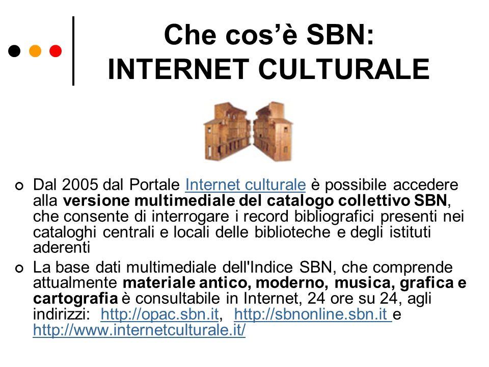 Che cosè SBN: INTERNET CULTURALE Dal 2005 dal Portale Internet culturale è possibile accedere alla versione multimediale del catalogo collettivo SBN,