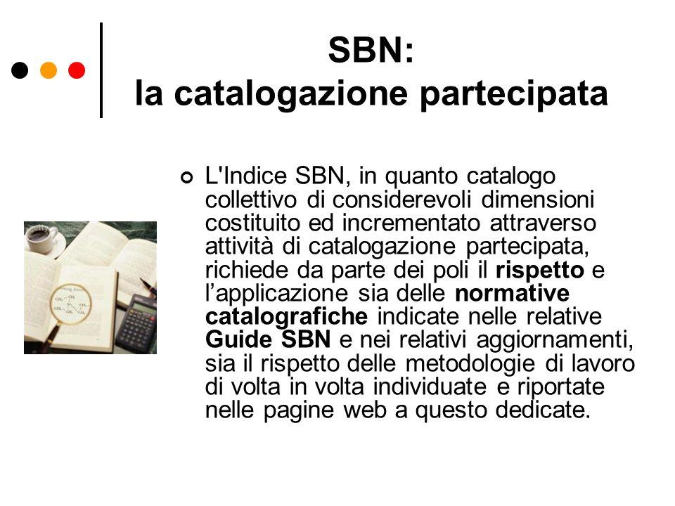 SBN: la catalogazione partecipata L'Indice SBN, in quanto catalogo collettivo di considerevoli dimensioni costituito ed incrementato attraverso attivi