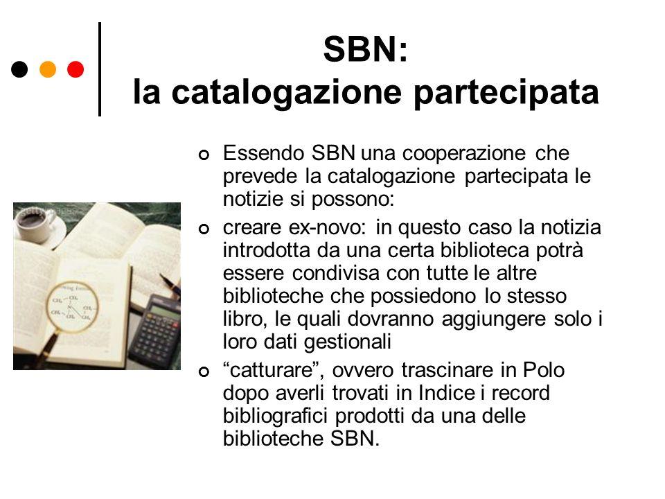 SBN: la catalogazione partecipata Essendo SBN una cooperazione che prevede la catalogazione partecipata le notizie si possono: creare ex-novo: in ques