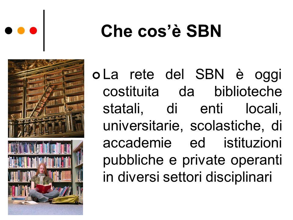 Che cosè SBN La rete del SBN è oggi costituita da biblioteche statali, di enti locali, universitarie, scolastiche, di accademie ed istituzioni pubblic