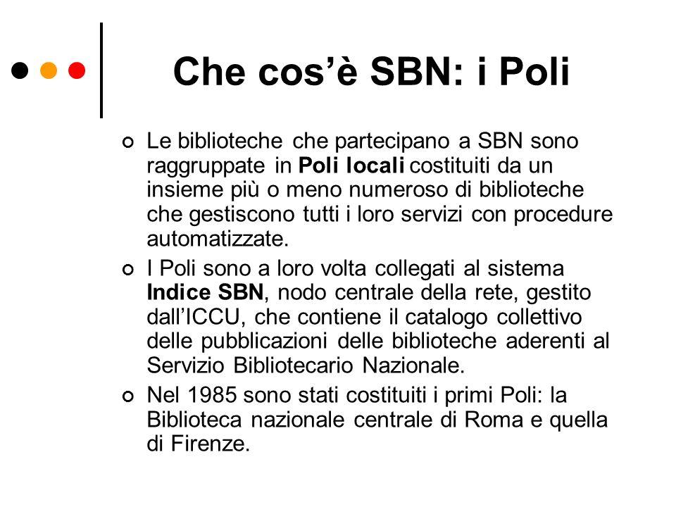 Che cosè SBN: i Poli Le biblioteche che partecipano a SBN sono raggruppate in Poli locali costituiti da un insieme più o meno numeroso di biblioteche