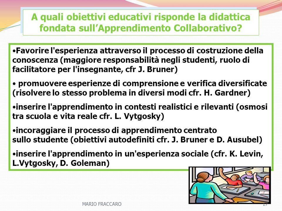 A quali obiettivi educativi risponde la didattica fondata sullApprendimento Collaborativo? Favorire l'esperienza attraverso il processo di costruzione