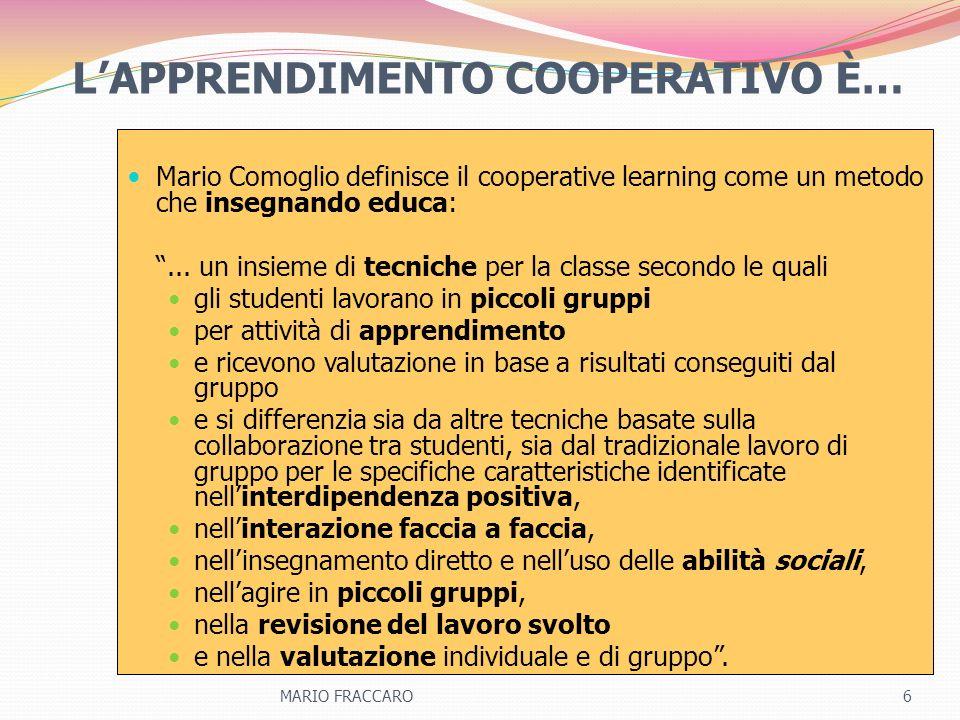 LAPPRENDIMENTO COOPERATIVO È… Mario Comoglio definisce il cooperative learning come un metodo che insegnando educa:... un insieme di tecniche per la c