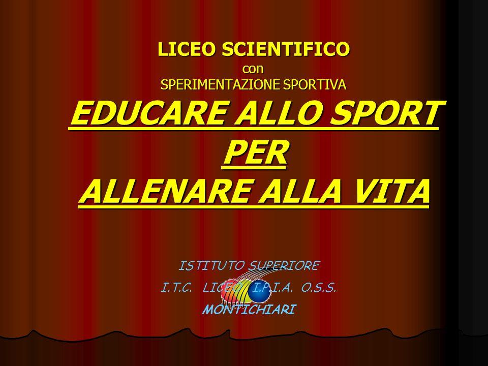 LICEO SCIENTIFICO con SPERIMENTAZIONE SPORTIVA EDUCARE ALLO SPORT PER ALLENARE ALLA VITA ISTITUTO SUPERIORE I.T.C.