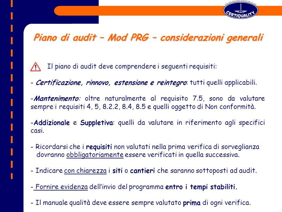 Piano di audit – Mod PRG – considerazioni generali Il piano di audit deve comprendere i seguenti requisiti: - Certificazione, rinnovo, estensione e reintegro: tutti quelli applicabili.