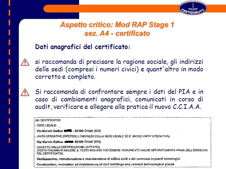 Dati anagrafici del certificato: si raccomanda di precisare la ragione sociale, gli indirizzi delle sedi (compresi i numeri civici) e quant altro in modo corretto e completo.