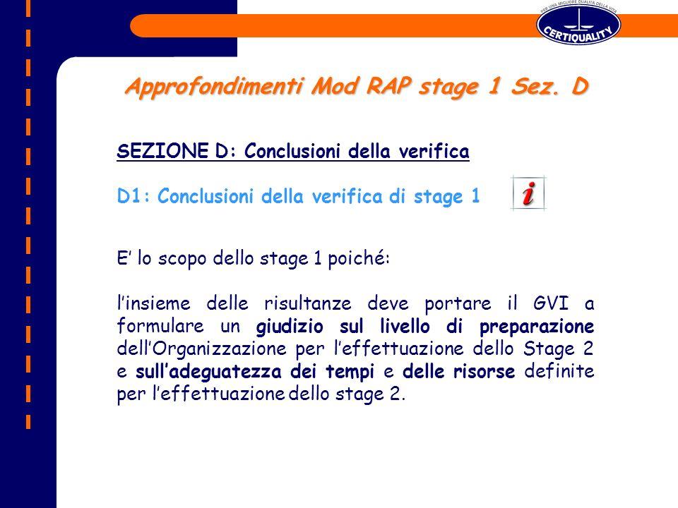 E lo scopo dello stage 1 poiché: linsieme delle risultanze deve portare il GVI a formulare un giudizio sul livello di preparazione dellOrganizzazione per leffettuazione dello Stage 2 e sulladeguatezza dei tempi e delle risorse definite per leffettuazione dello stage 2.