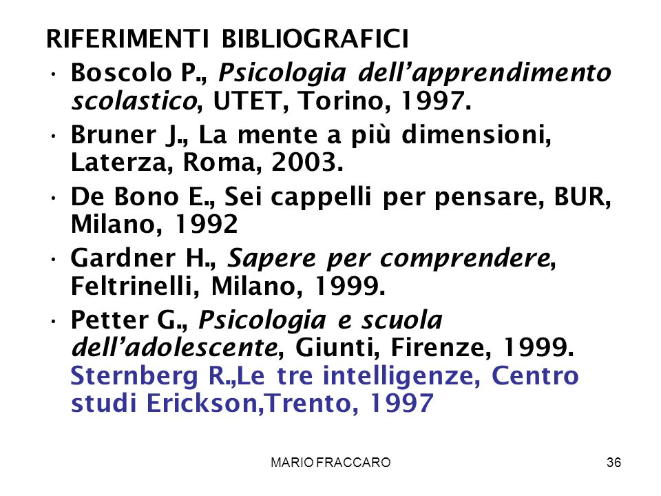 MARIO FRACCARO36 RIFERIMENTI BIBLIOGRAFICI Boscolo P., Psicologia dellapprendimento scolastico, UTET, Torino, 1997. Bruner J., La mente a più dimensio