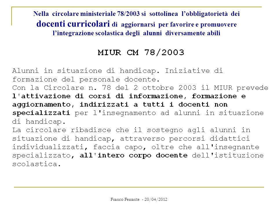 Franco Ferrante - 20/04/2012 Nella circolare ministeriale 78/2003 si sottolinea lobbligatorietà dei docenti curricolari di aggiornarsi per favorire e